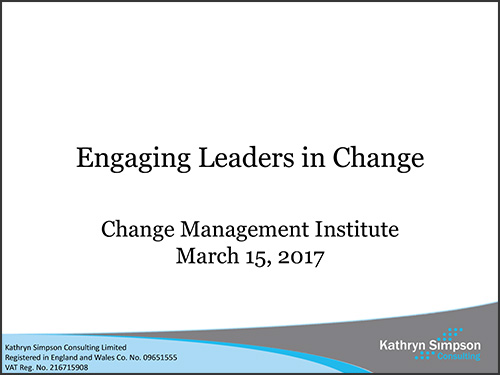 Kathryn Simpson Consulting :: Change Management Institute Presentation - Engaging Leaders in Change - March 15, 2017