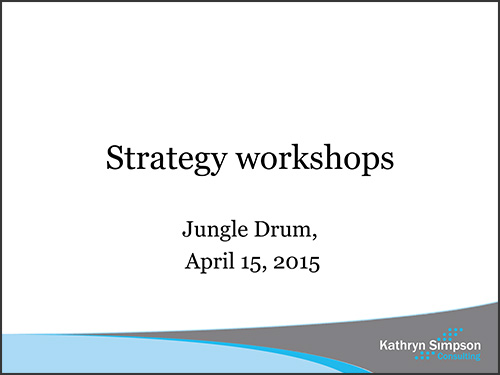 Kathryn Simpson Consulting :: Strategy Workshops April 15, 2015 presentation at Jungle Drum